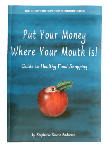 Put Your Money Where Your Mouth Is! Guide to Healthy Food Shopping (Print Edition)
