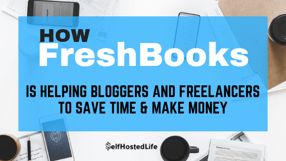 How FreshBooks is helping Bloggers and Freelancers to Save Money & Time