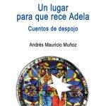 """Andrés Mauricio Muñoz: """"Un lugar para que rece Adela"""""""