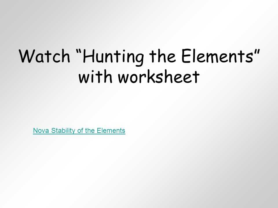 Hunting the Elements Video Worksheet Along with Unit 4 atoms and the Periodic Table Ppt Video Online