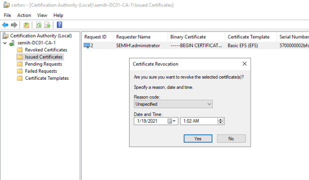 Machine generated alternative text: certsrv - [Certification Authority -CA-Illssued Certificates]  File Action View Help  Cetification Authority (Local)  semih-DC01-CA-1  Revoked Certificates  Issued Certificates  Pending Requests  Failed Requests  Certificate Templates  Request ID  Requester Name  SEMI H\administrator  Binary Certificate  -BEGIN CERTIFICAT...  Certificate Template  Basic EFS (EFS)  Serial Number  57DDDDDD02bft  Certificate Revocation  Are you sure you want to revoke the selected certificate(s)?  Specify a reason date and time  Reason code  Unspecified  Date and Time