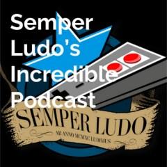 Semper Ludo's Incredible Podcast – Épisode 5 (Juin 2021)