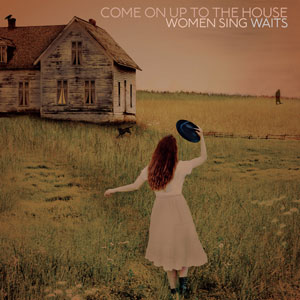 Come on up the house - Women sing Waits