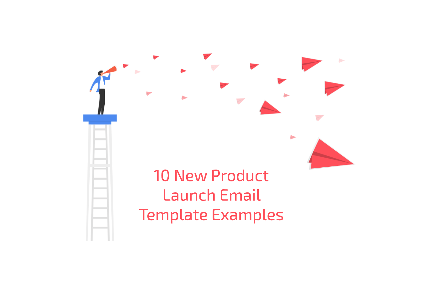 Identify your key players and your objective · step 2. 10 New Product Launch Email Template Examples Sender