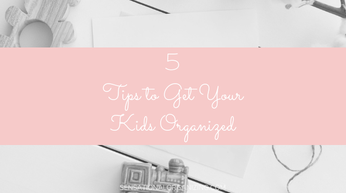 5 Tips To Get Your Kids Organized