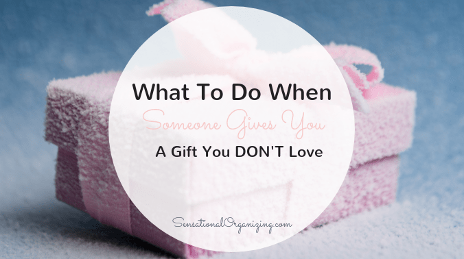 What To Do When Someone Gives You A Gift You DON'T Love!