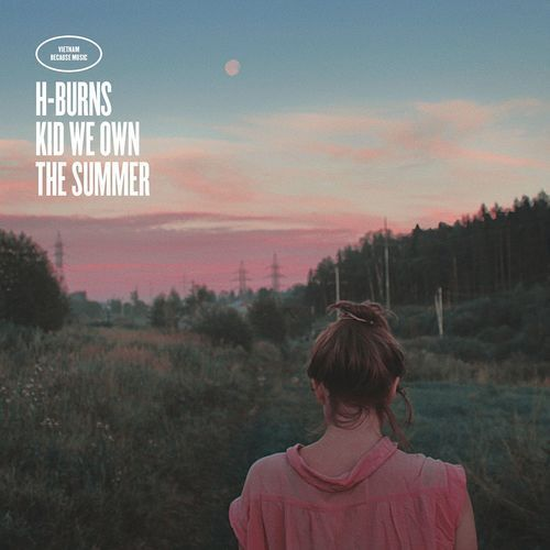 H-Burns - Kid we own the Summer (2017)