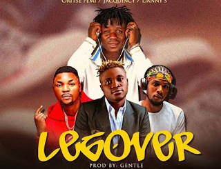 DJ WISE 1 - LEG OVER(Full Version) FT ORITSE FEMI, DANNY S & JAQUINCY(PRODBY GENTLE, MXM BY SHOCKER BEAT)