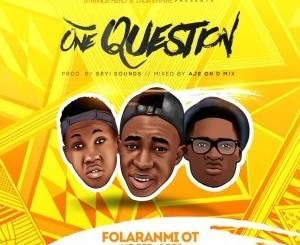 FOLARANMI OT ONE QUESTION FT MR BEE X J BOI