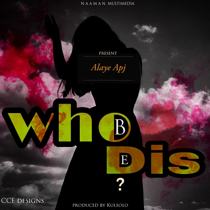 Alaye Apj Who Be Dis (prod. by kulsolo)
