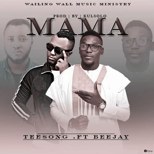 MUSIC: Teesong - Mama Ft. Beejay(prod. by kulsolo)