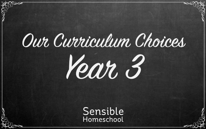 sensible homeschool our curriculum choices year three on chalkboard background