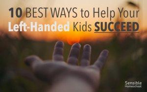 10 Best Ways to Help Your Left-Handed Kids Succeed