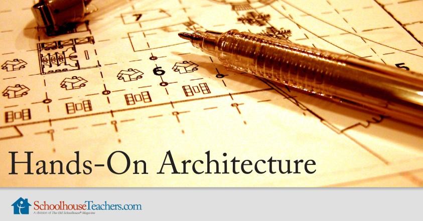 SchoolhouseTeachers.com Hands-On Architecture course for homeschoolers