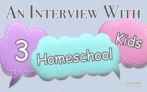 An Interview with 3 Homeschool Kids