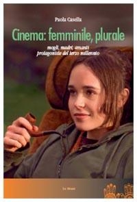 Cinema: femminile, plurale - Paola Casella - Le Mani Editore
