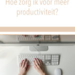 Hoe zorg ik voor meer productiviteit?