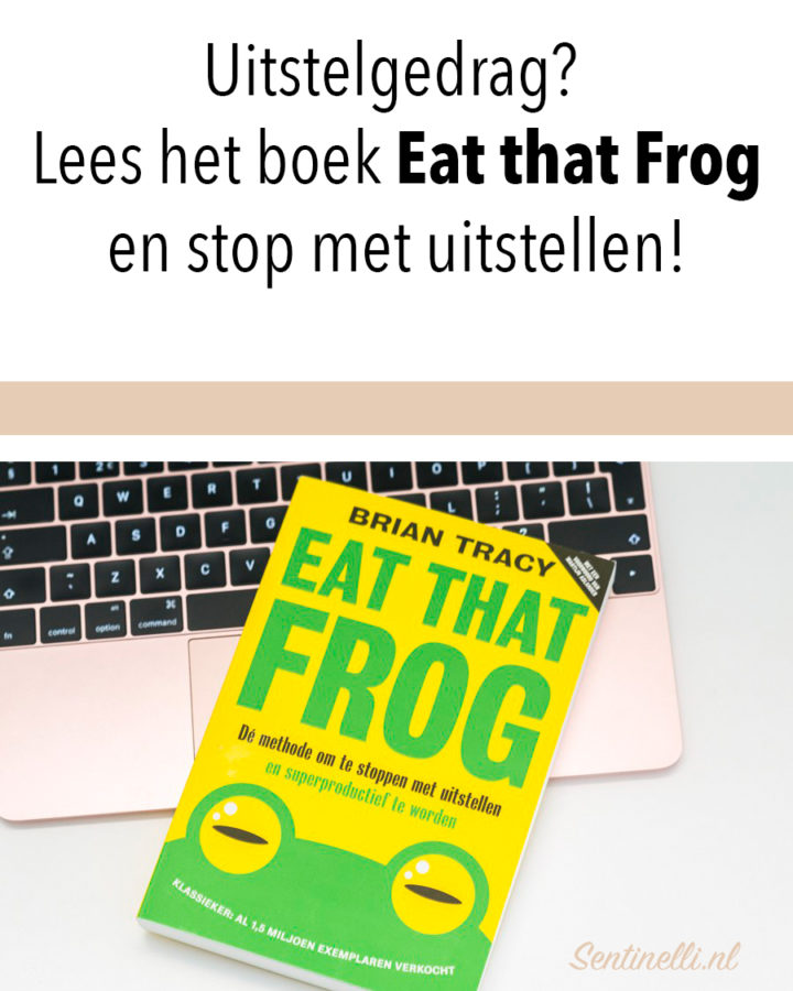 Uitstelgedrag? Lees het boek Eat that Frog en stop met uitstellen!