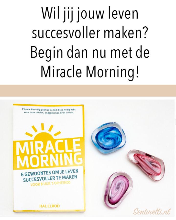 Wil jij jouw leven succesvoller maken? Begin dan nu met de Miracle Morning!