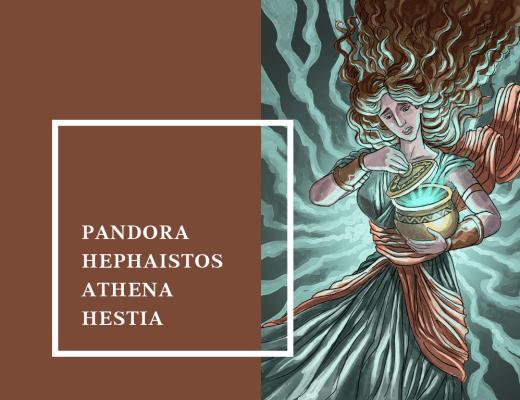 Yunan Mitolojisi | Pandora, Hephaistos, Athena ve Hestia Mitleri