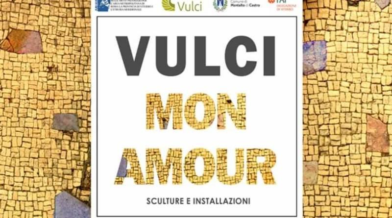 VULCI MON AMOUR Frammenti di Paesaggio – Frammenti di Sottosuolo.Inaugurazione 7 luglio dalle 18.30.Parco naturalistico e archeologico di Vulci . Fino al 15 settembre 2018.