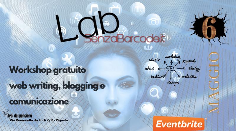 Il nuovo appuntamento Lab SenzaBarcode è un workshop gratuito su web writing e comunicazione! Lunedì 6 maggio, in via Romanello da Forlì 7/9