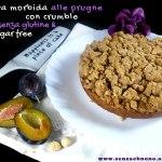 Crostata morbida alle prugne fresche con crumble