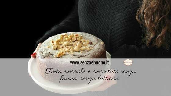 torta nocciole cioccolato senza farina senza latte