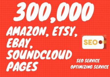300,000 Backlinks For Amazon, Etsy, Ebay, Soundcloud Pages