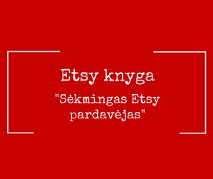 """Pirmoji knyga lietuviškai apie Etsy """"Sėkmingas Etsy pardavėjas"""""""
