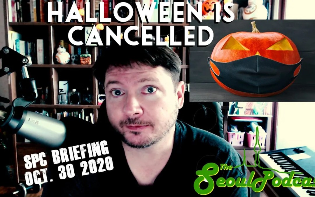 Halloween is Cancelled | SPC Briefing (Oct. 30, 2020)