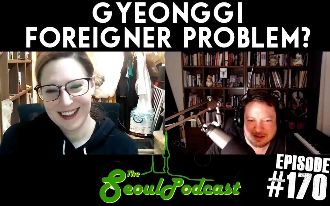 Gyeonggi Foreigner Problem? | SeoulPodcast #170