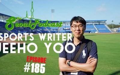 Sports Writer Jeeho Yoo | SeoulPodcast #185