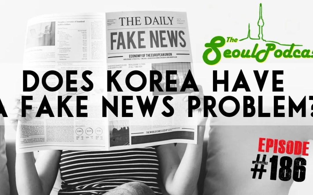 Does Korea Have a Fake News Problem?   SeoulPodcast #186
