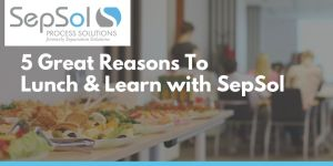 5 Great Reasons To Lunch & Learn with SepSol