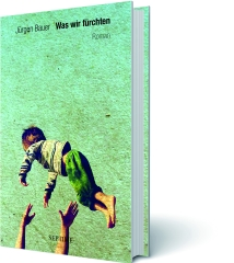 Was wir fürchten von Jürgen Bauer, Cover mit freundlicher Genehmigung von Septime