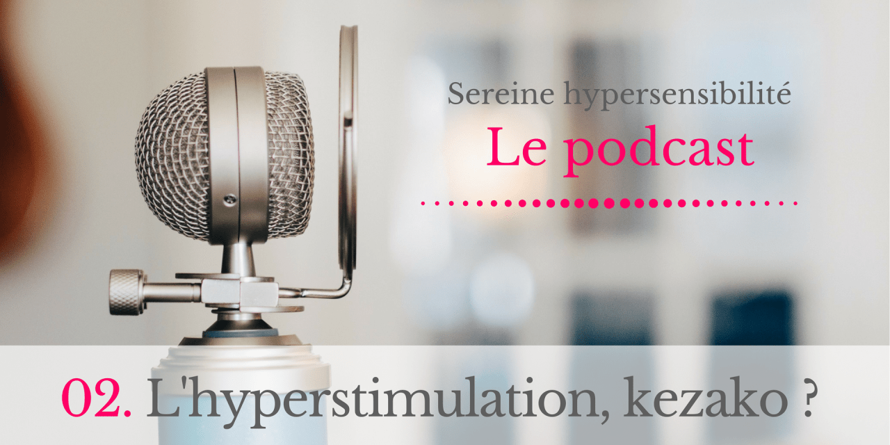 [PODCAST] #02. L'hyperstimulation, kezako ?