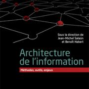 Jean-Michel Saläun, Benoît Habert (dir.). – Architecture de l'information. Méthode, outils, enjeux. Paris : ADBS/De Boeck, 2015. – Coll. Information & stratégie. – 206 p. – ISBN : 978-2-8041-9140-5
