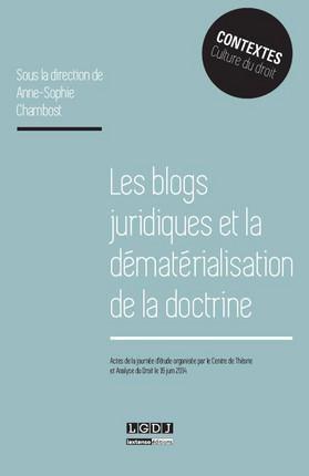 Les blogs juridiques et la dématérialisation de la doctrine, actes de la journée d'étude organisée par le Centre de Théorie et Analyse du Droit le 16 juin 2014, sous la direction d'Anne-Sophie Chambost, chez LGDJ (collection Contextes).