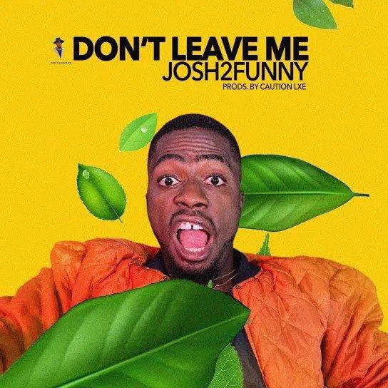 Josh2funny Don't Leave Me Mp3 Download Audio
