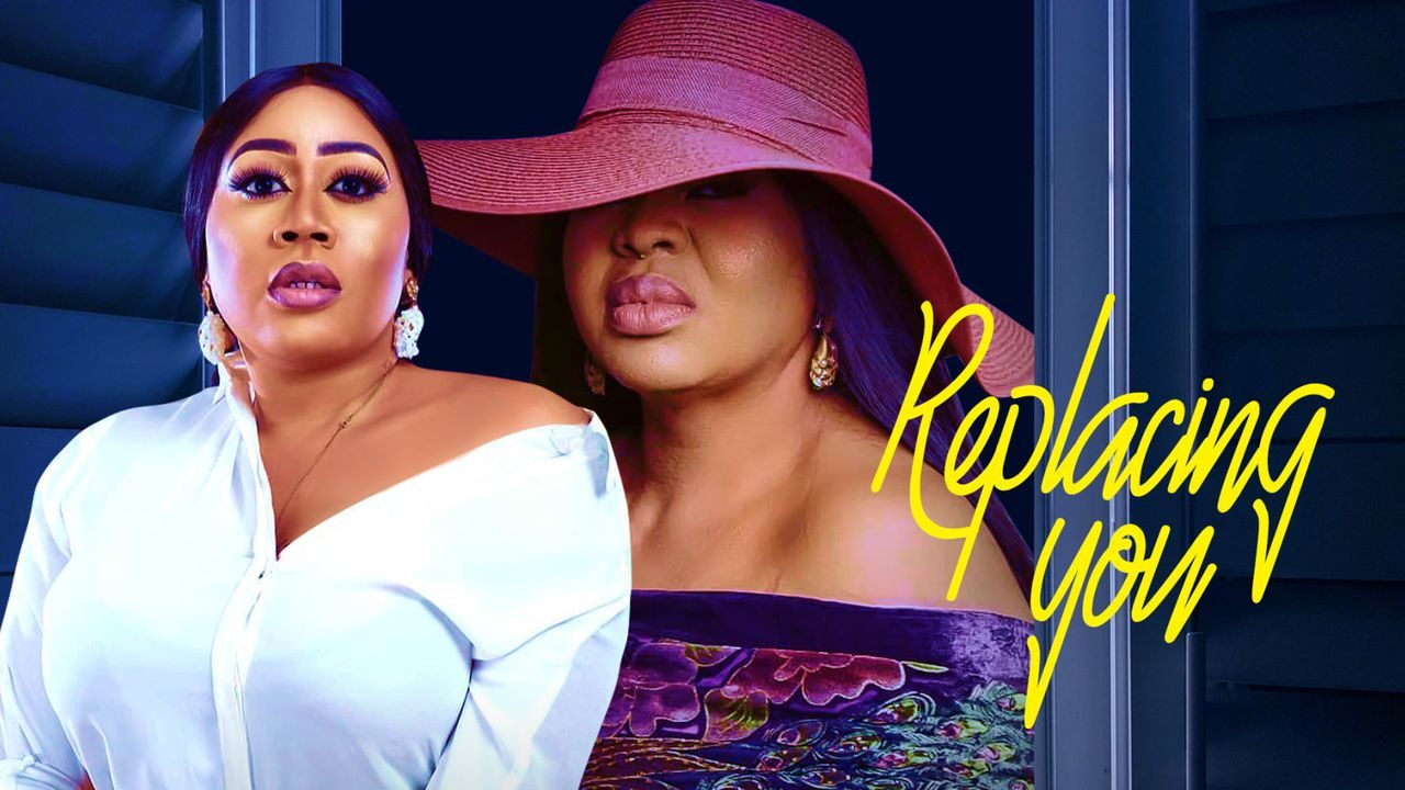 [Movie] Replacing You – Nollywood Movie   Mp4 Download