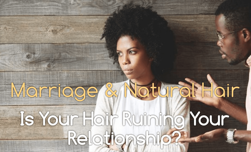 Is natural hair runing your marriage or relationship? We've got some tips to help you with your partner, your hair and your situation.