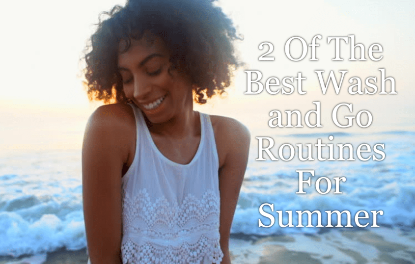 Best wash and go for summer is always a trending topic. Everyone wants to learn how to do it right and have it perfect. Check out our two faves.