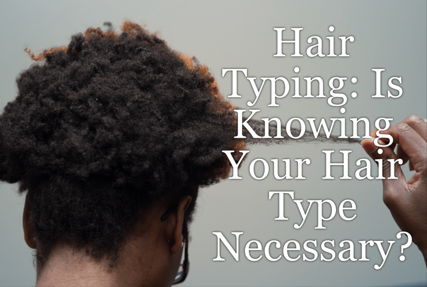 Hair Type: Some say yes, while others say no. We discuss and share why there is a division on hair typing and how this may or may not assist.