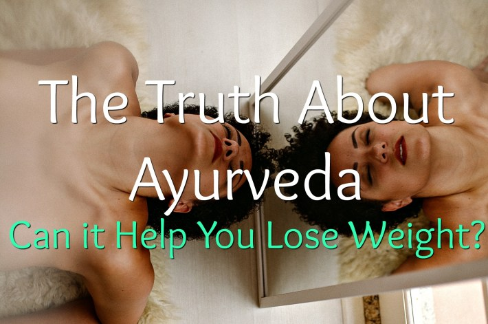 Ayurvedic diet and weight loss? Is there a REAL connection? Learn The Truth About Ayurveda and if it can help you lose weight.