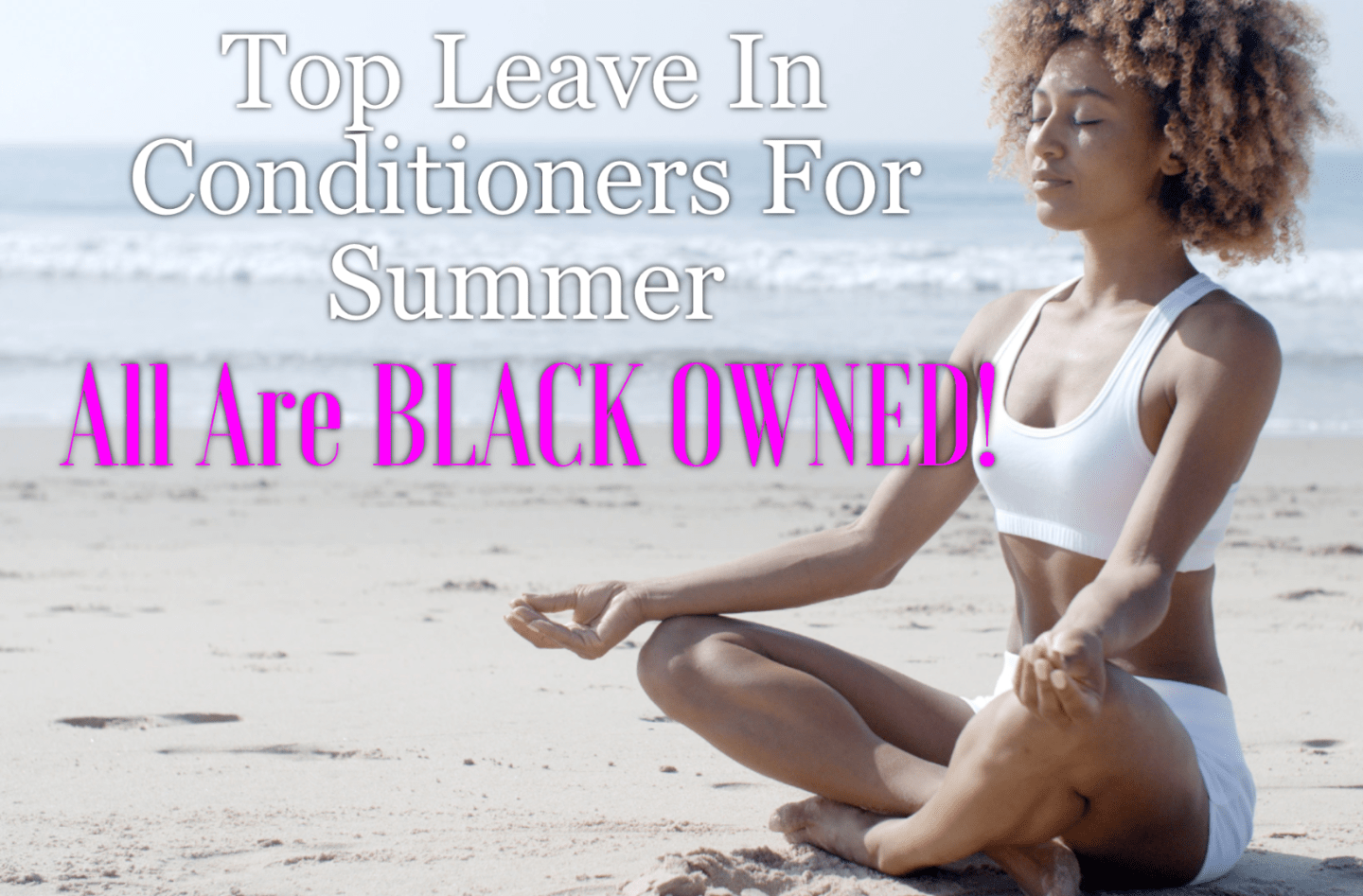 Leave in conditioner is necessary all year long but crucial in hot and dry summers. Check out our list of the top ones that are also black owned!