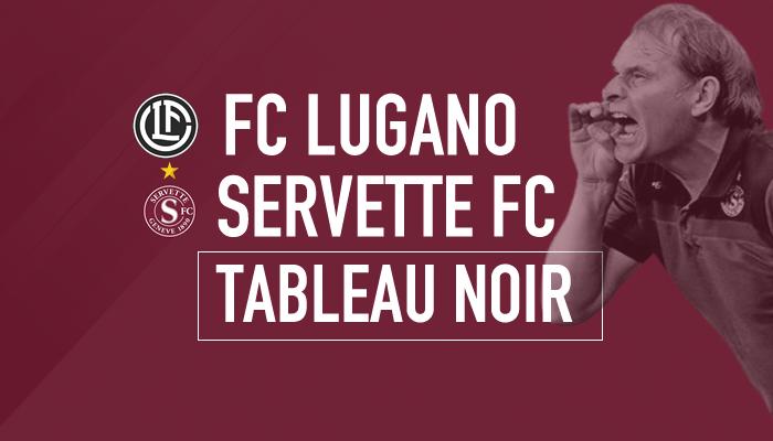 Tableau Noir : FC Lugano – Servette FC