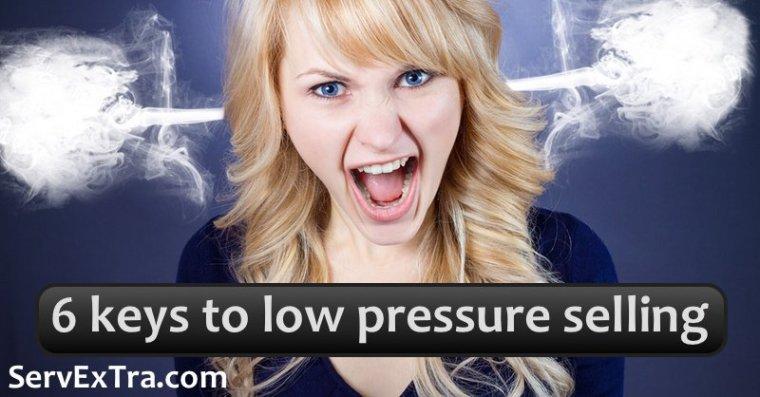 6 keys to low pressure selling