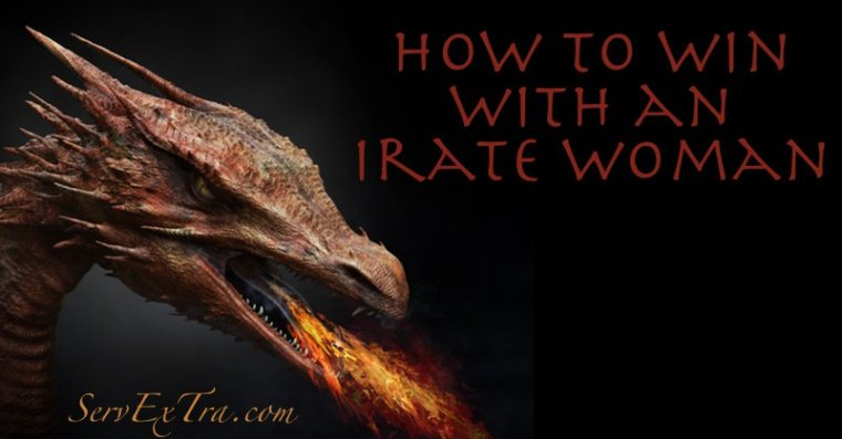 How to win with an irate woman