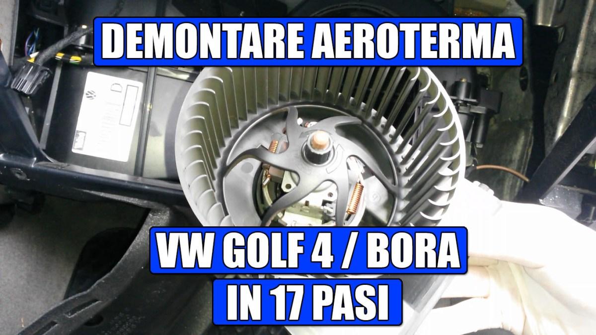 TUTORIAL: Cum demontezi / scoti aeroterma – ventilatorul la VW Golf 4, Bora in 17 pasi simpli